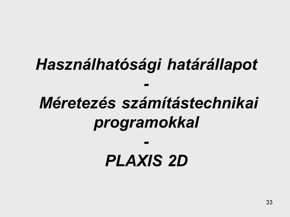 33 Használhatósági határállapot - Méretezés számítástechnikai programokkal - PLAXIS 2D