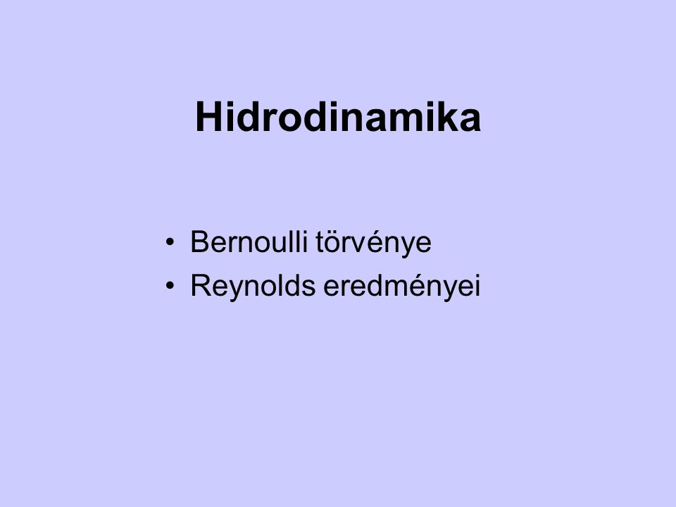 Hidrodinamika Bernoulli törvénye Reynolds eredményei
