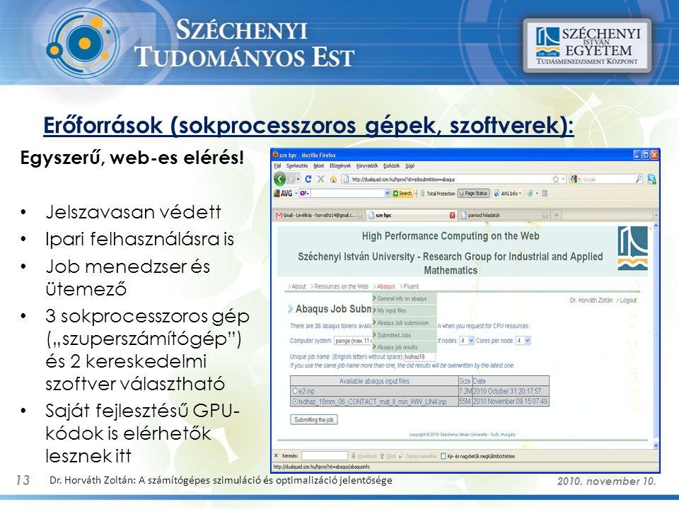 Erőforrások (sokprocesszoros gépek, szoftverek): 13 Dr. Horváth Zoltán: A számítógépes szimuláció és optimalizáció jelentősége Egyszerű, web-es elérés