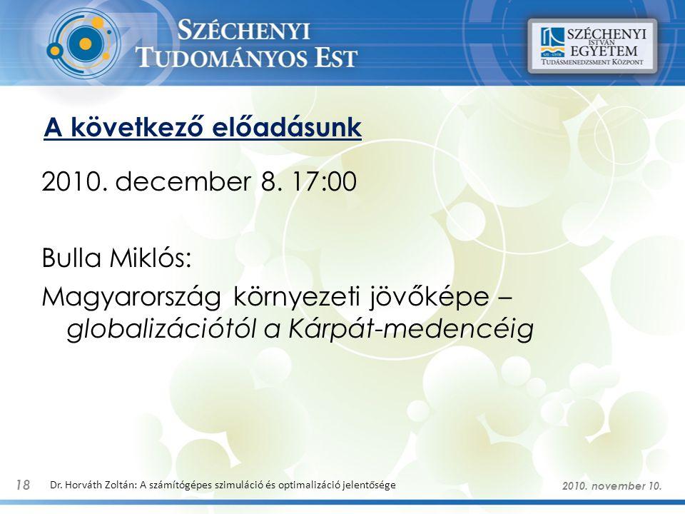 A következő előadásunk 2010. december 8. 17:00 Bulla Miklós: Magyarország környezeti jövőképe – globalizációtól a Kárpát-medencéig 18 Dr. Horváth Zolt