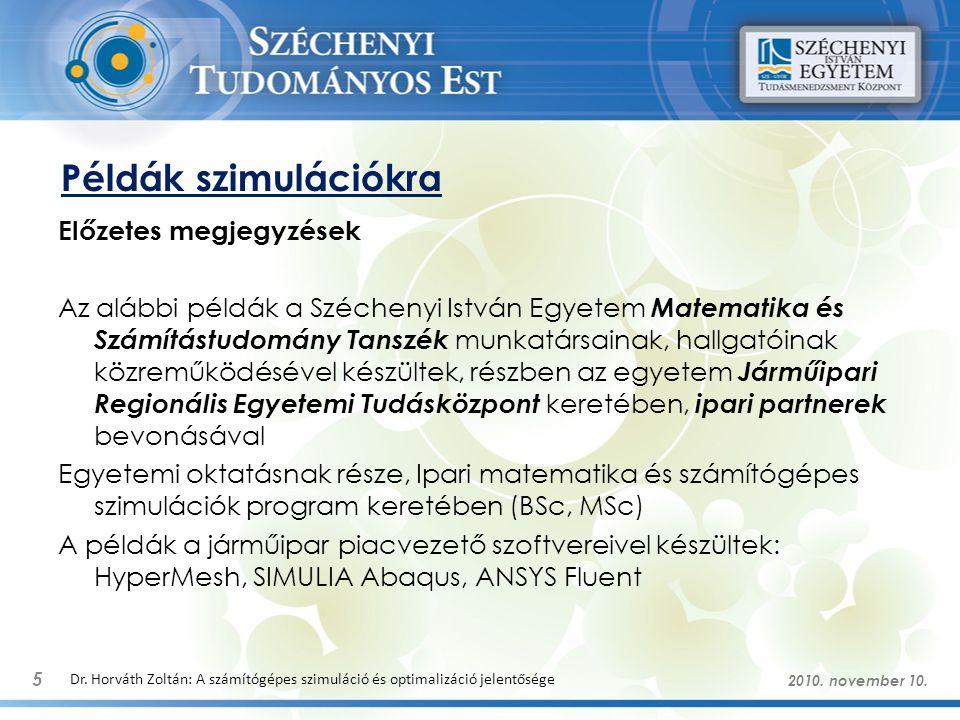 Példák szimulációkra 5 Dr. Horváth Zoltán: A számítógépes szimuláció és optimalizáció jelentősége Előzetes megjegyzések Az alábbi példák a Széchenyi I