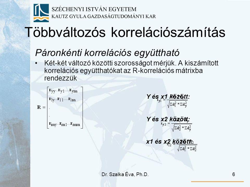 Dr. Szalka Éva, Ph.D.6 Többváltozós korrelációszámítás Páronkénti korrelációs együttható Két-két változó közötti szorosságot mérjük. A kiszámított kor