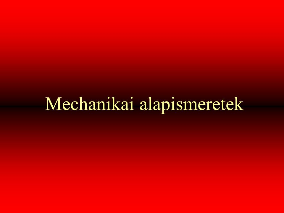 Mechanikai alapismeretek