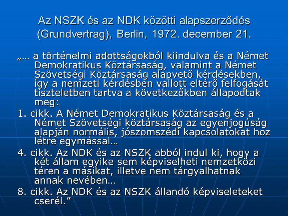 """Az NSZK és az NDK közötti alapszerződés (Grundvertrag), Berlin, 1972. december 21. """"… a történelmi adottságokból kiindulva és a Német Demokratikus Köz"""