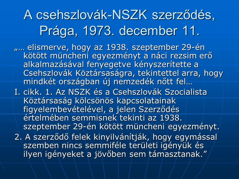 """A csehszlovák-NSZK szerződés, Prága, 1973. december 11. """"… elismerve, hogy az 1938. szeptember 29-én kötött müncheni egyezményt a náci rezsim erő alka"""