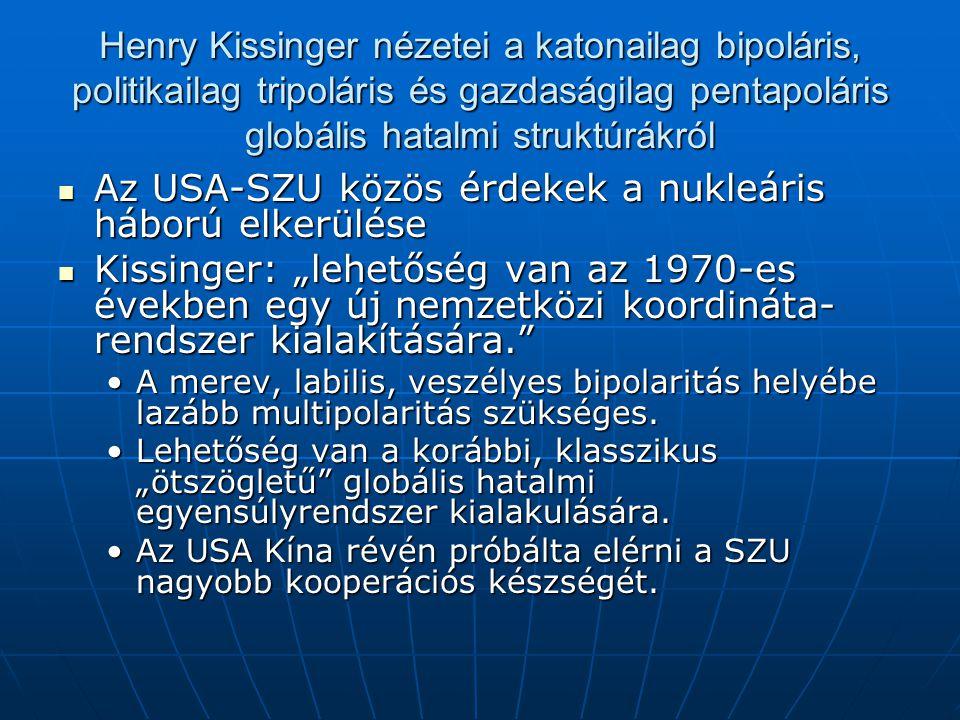 Henry Kissinger nézetei a katonailag bipoláris, politikailag tripoláris és gazdaságilag pentapoláris globális hatalmi struktúrákról Az USA-SZU közös é