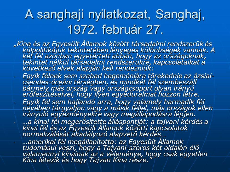 """A sanghaji nyilatkozat, Sanghaj, 1972. február 27. """"Kína és az Egyesült Államok között társadalmi rendszerük és külpolitikájuk tekintetében lényeges k"""
