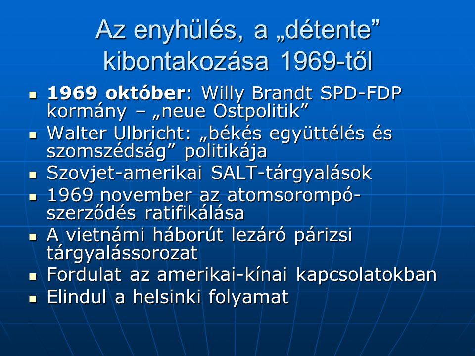 """Az enyhülés, a """"détente"""" kibontakozása 1969-től 1969 október: Willy Brandt SPD-FDP kormány – """"neue Ostpolitik"""" 1969 október: Willy Brandt SPD-FDP korm"""
