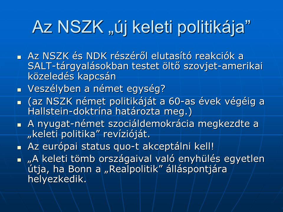 """Az NSZK """"új keleti politikája"""" Az NSZK és NDK részéről elutasító reakciók a SALT-tárgyalásokban testet öltő szovjet-amerikai közeledés kapcsán Az NSZK"""