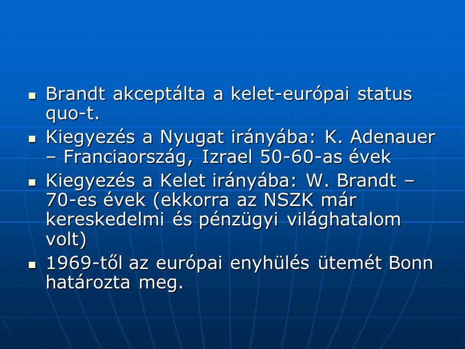 Brandt akceptálta a kelet-európai status quo-t. Brandt akceptálta a kelet-európai status quo-t. Kiegyezés a Nyugat irányába: K. Adenauer – Franciaorsz