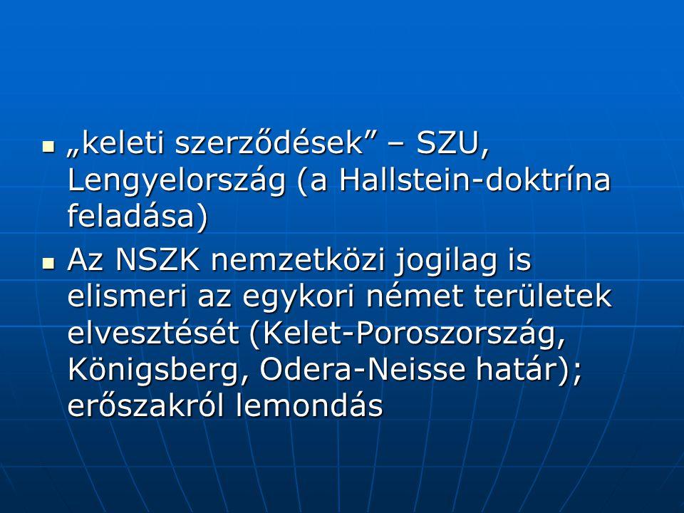 """""""keleti szerződések"""" – SZU, Lengyelország (a Hallstein-doktrína feladása) """"keleti szerződések"""" – SZU, Lengyelország (a Hallstein-doktrína feladása) Az"""