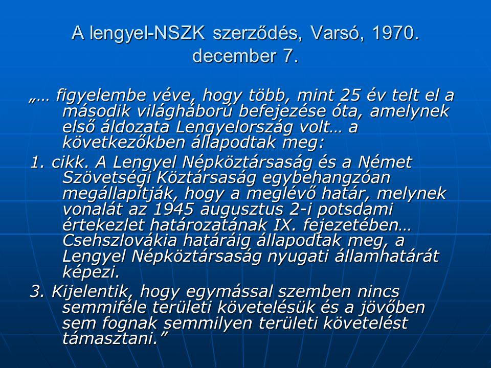 """A lengyel-NSZK szerződés, Varsó, 1970. december 7. """"… figyelembe véve, hogy több, mint 25 év telt el a második világháború befejezése óta, amelynek el"""