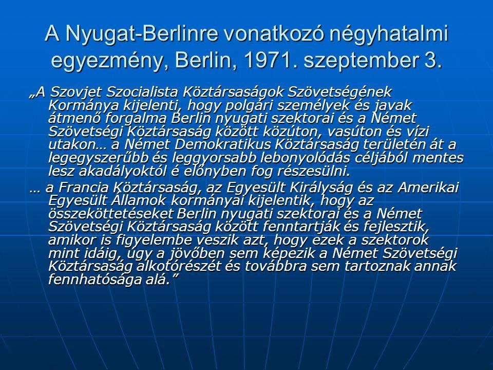 """A Nyugat-Berlinre vonatkozó négyhatalmi egyezmény, Berlin, 1971. szeptember 3. """"A Szovjet Szocialista Köztársaságok Szövetségének Kormánya kijelenti,"""