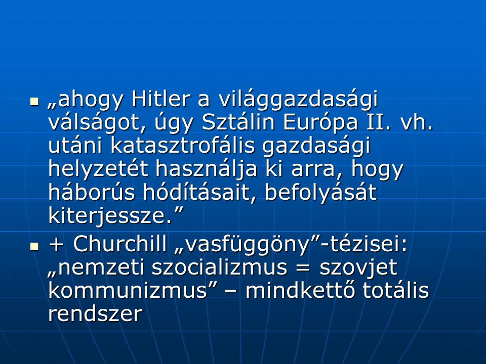 """""""ahogy Hitler a világgazdasági válságot, úgy Sztálin Európa II."""