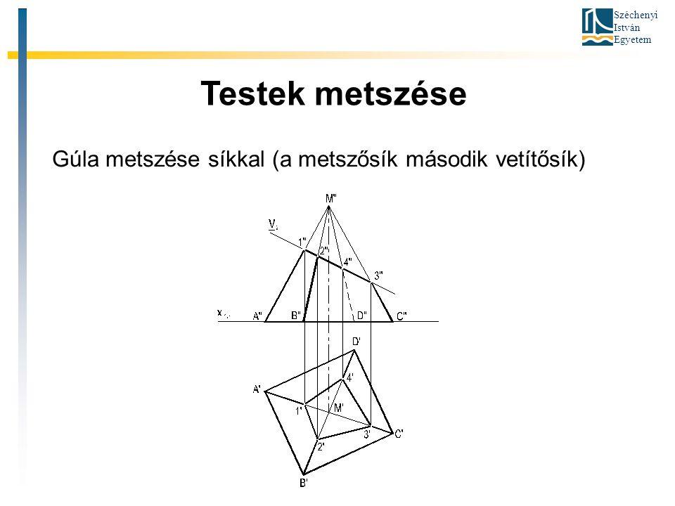 Széchenyi István Egyetem Testek metszése Gúla metszése síkkal (a metszősík második vetítősík)