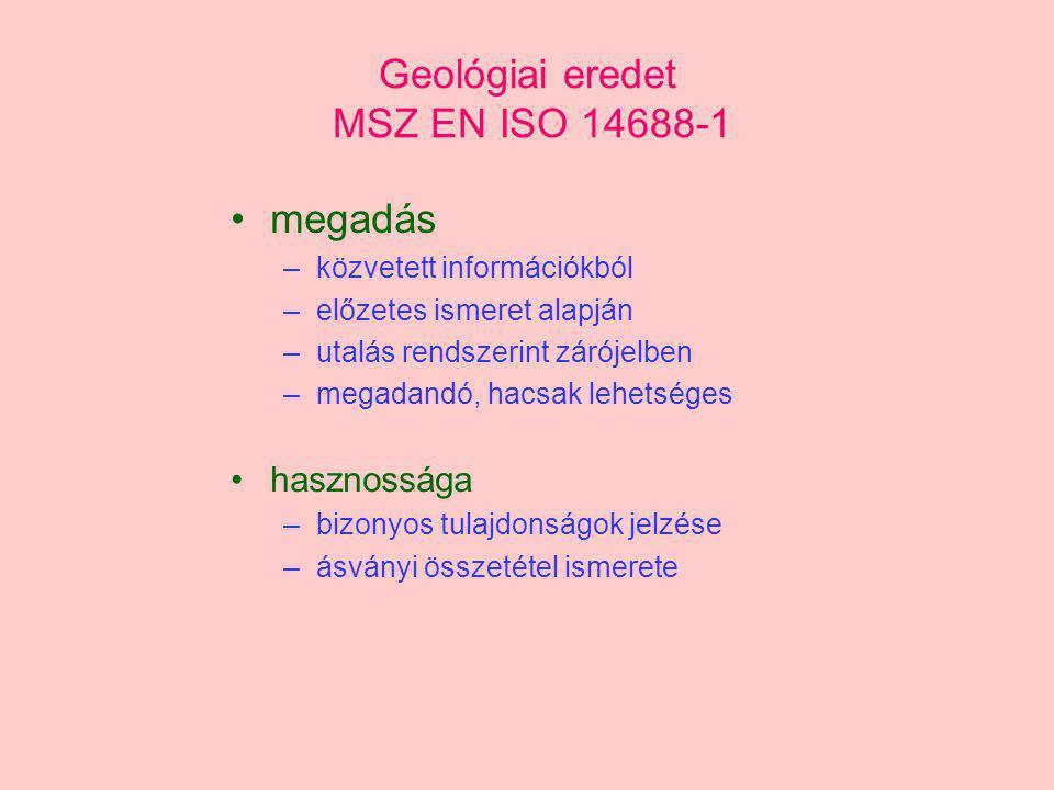 Geológiai eredet MSZ EN ISO 14688-1 megadás –közvetett információkból –előzetes ismeret alapján –utalás rendszerint zárójelben –megadandó, hacsak lehe