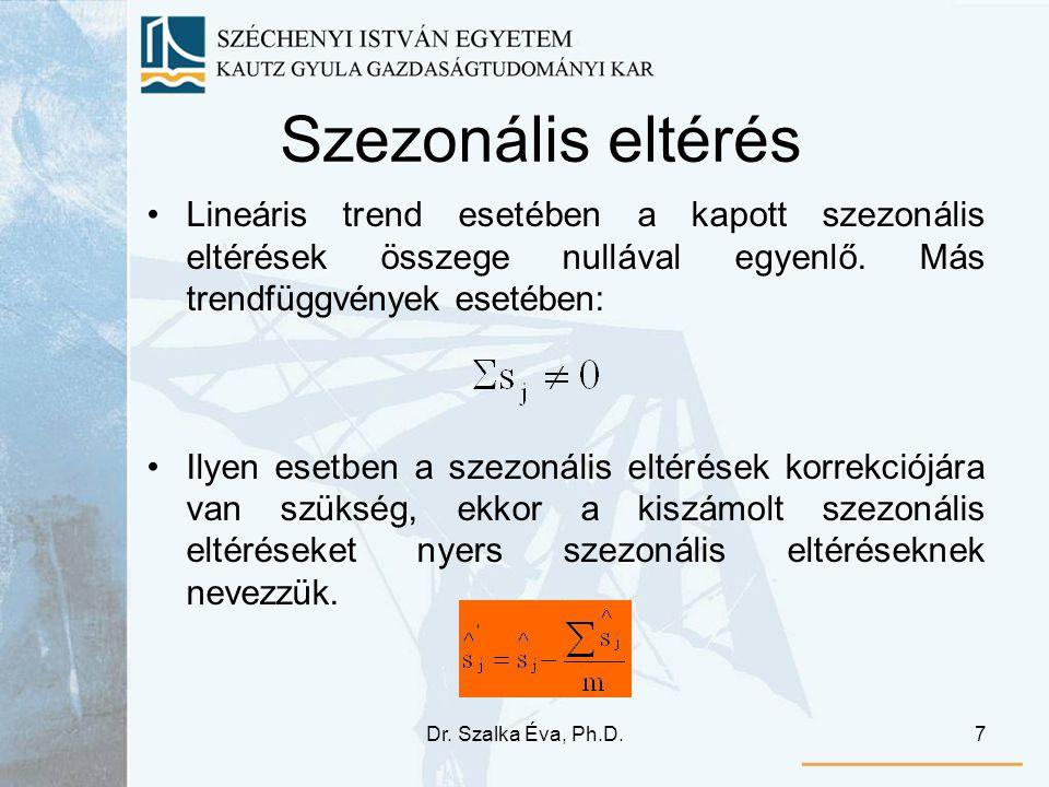 Dr. Szalka Éva, Ph.D.7 Szezonális eltérés Lineáris trend esetében a kapott szezonális eltérések összege nullával egyenlő. Más trendfüggvények esetében