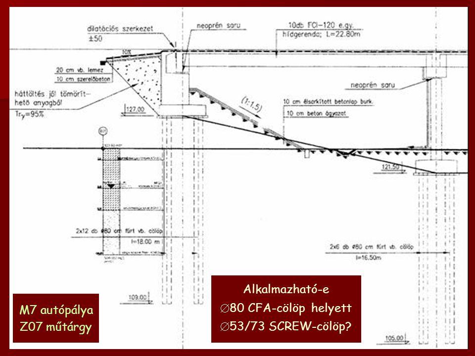 M7 autópálya Z07 műtárgy Alkalmazható-e  80 CFA-cölöp helyett  53/73 SCREW-cölöp?
