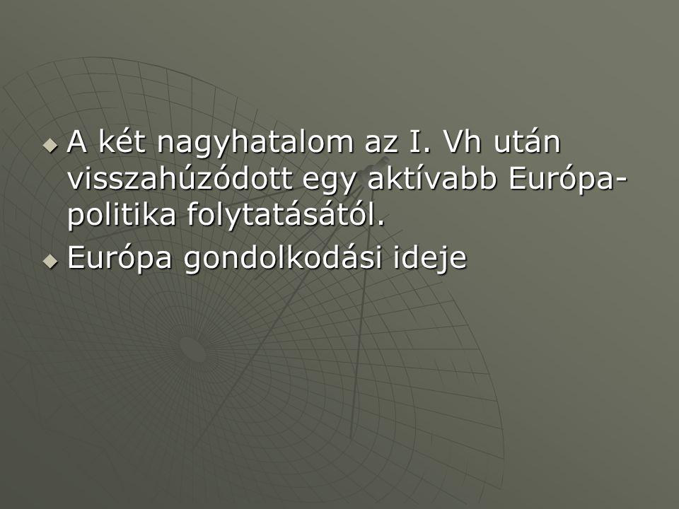  A két nagyhatalom az I.Vh után visszahúzódott egy aktívabb Európa- politika folytatásától.