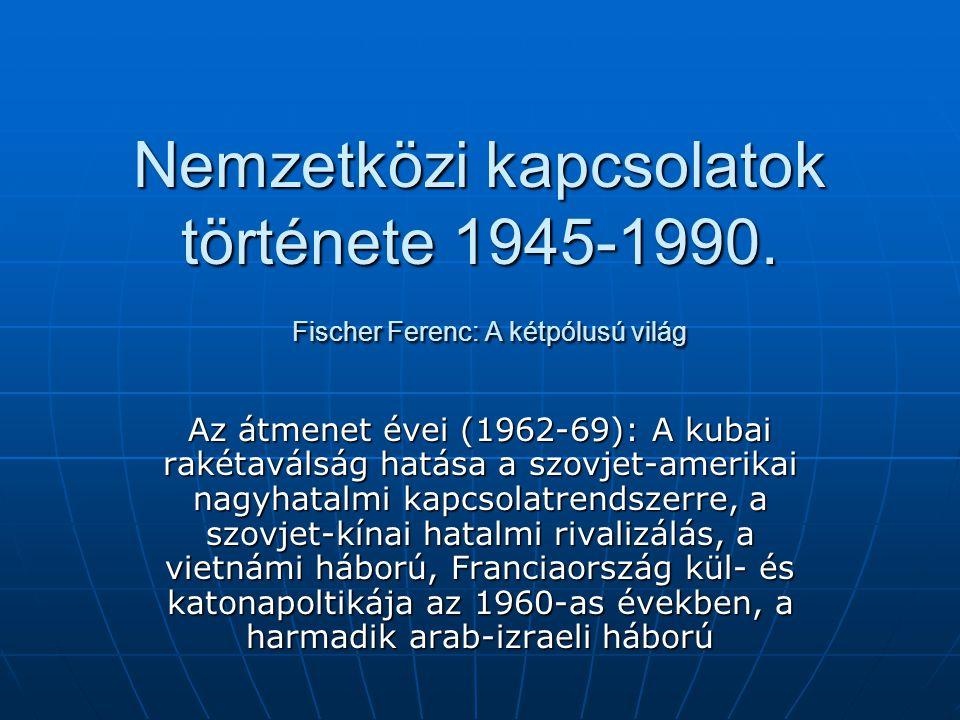 Nemzetközi kapcsolatok története 1945-1990. Fischer Ferenc: A kétpólusú világ Az átmenet évei (1962-69): A kubai rakétaválság hatása a szovjet-amerika