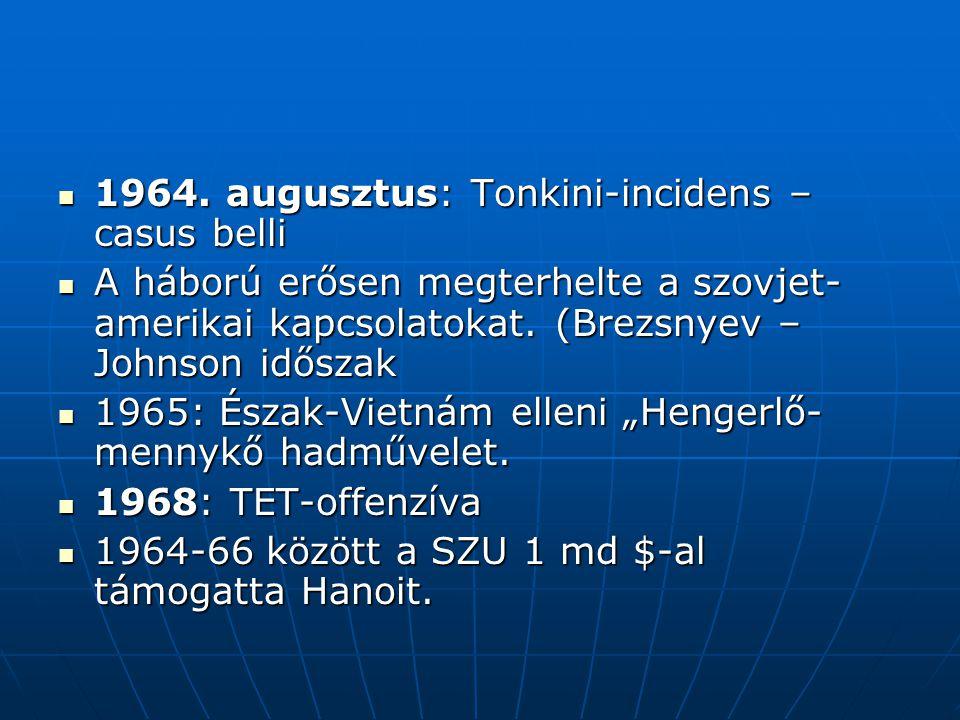 1964. augusztus: Tonkini-incidens – casus belli 1964. augusztus: Tonkini-incidens – casus belli A háború erősen megterhelte a szovjet- amerikai kapcso
