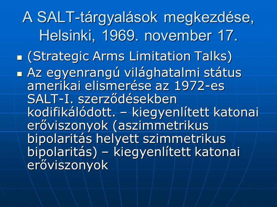 A SALT-tárgyalások megkezdése, Helsinki, 1969. november 17. (Strategic Arms Limitation Talks) (Strategic Arms Limitation Talks) Az egyenrangú világhat