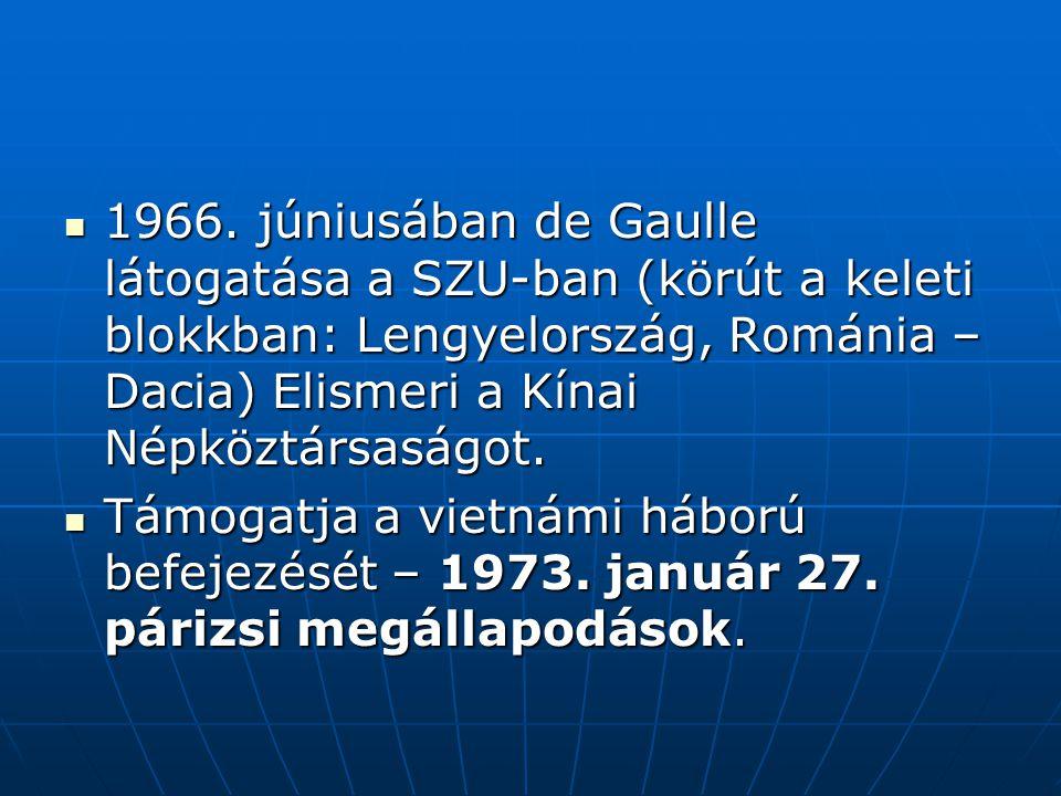 1966. júniusában de Gaulle látogatása a SZU-ban (körút a keleti blokkban: Lengyelország, Románia – Dacia) Elismeri a Kínai Népköztársaságot. 1966. jún