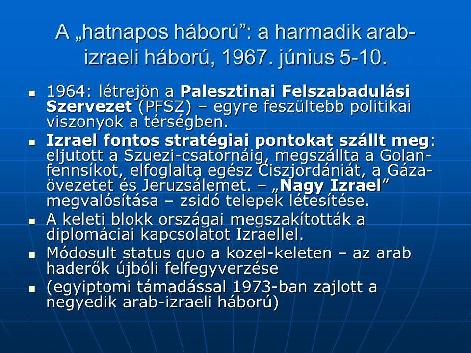 """A """"hatnapos háború"""": a harmadik arab- izraeli háború, 1967. június 5-10. 1964: létrejön a Palesztinai Felszabadulási Szervezet (PFSZ) – egyre feszülte"""
