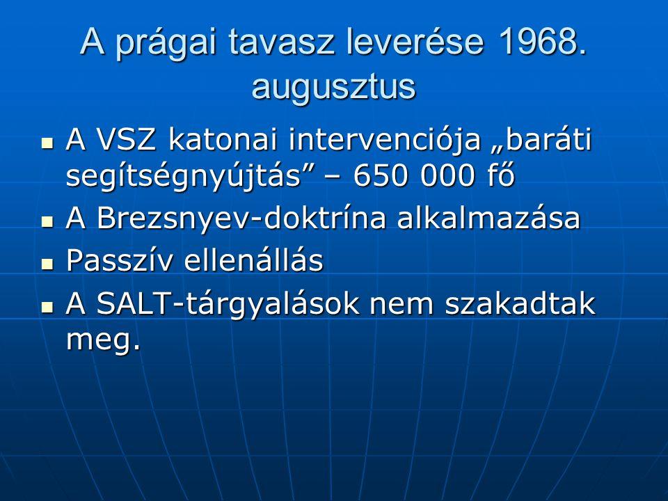"""A prágai tavasz leverése 1968. augusztus A VSZ katonai intervenciója """"baráti segítségnyújtás"""" – 650 000 fő A VSZ katonai intervenciója """"baráti segítsé"""