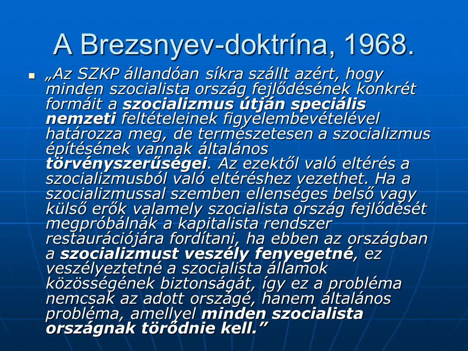 """A Brezsnyev-doktrína, 1968. """"Az SZKP állandóan síkra szállt azért, hogy minden szocialista ország fejlődésének konkrét formáit a szocializmus útján sp"""