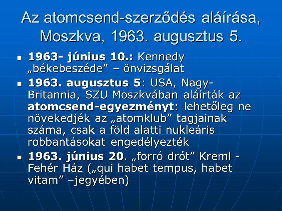 """Az atomcsend-szerződés aláírása, Moszkva, 1963. augusztus 5. 1963- június 10.: Kennedy """"békebeszéde"""" – önvizsgálat 1963- június 10.: Kennedy """"békebesz"""