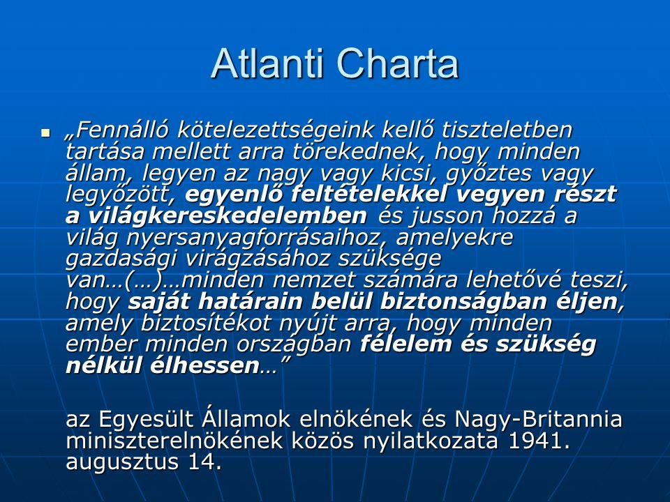 """Atlanti Charta """"Fennálló kötelezettségeink kellő tiszteletben tartása mellett arra törekednek, hogy minden állam, legyen az nagy vagy kicsi, győztes v"""