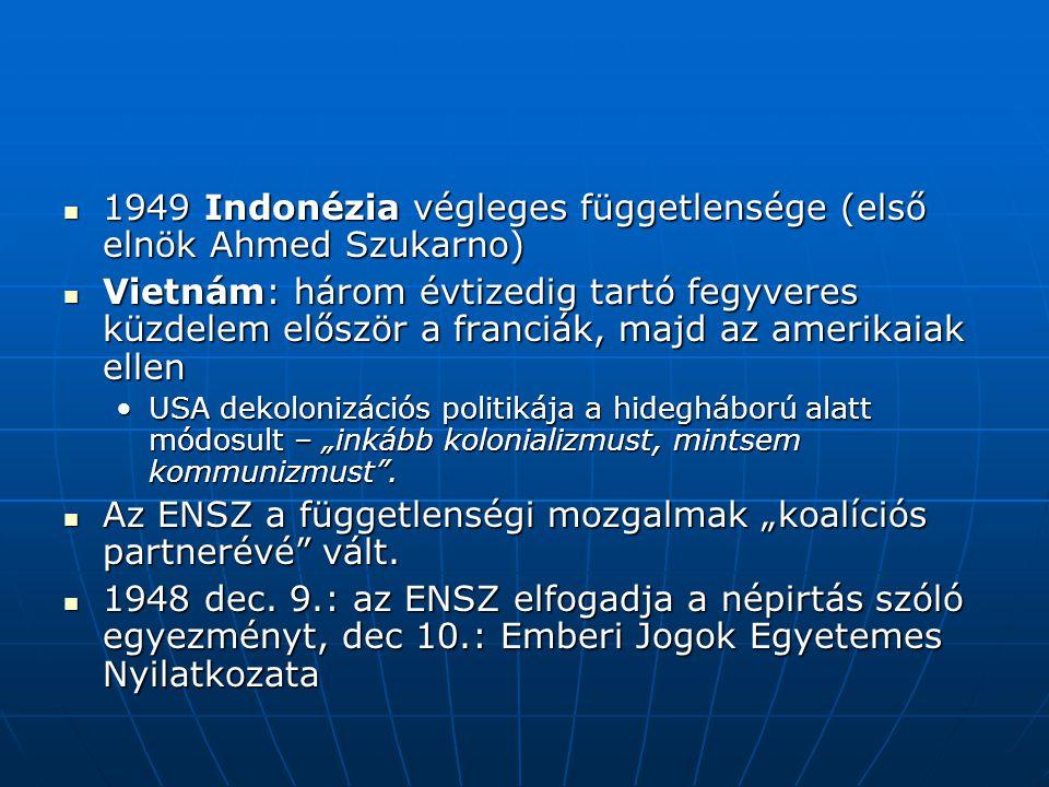 1949 Indonézia végleges függetlensége (első elnök Ahmed Szukarno) 1949 Indonézia végleges függetlensége (első elnök Ahmed Szukarno) Vietnám: három évt