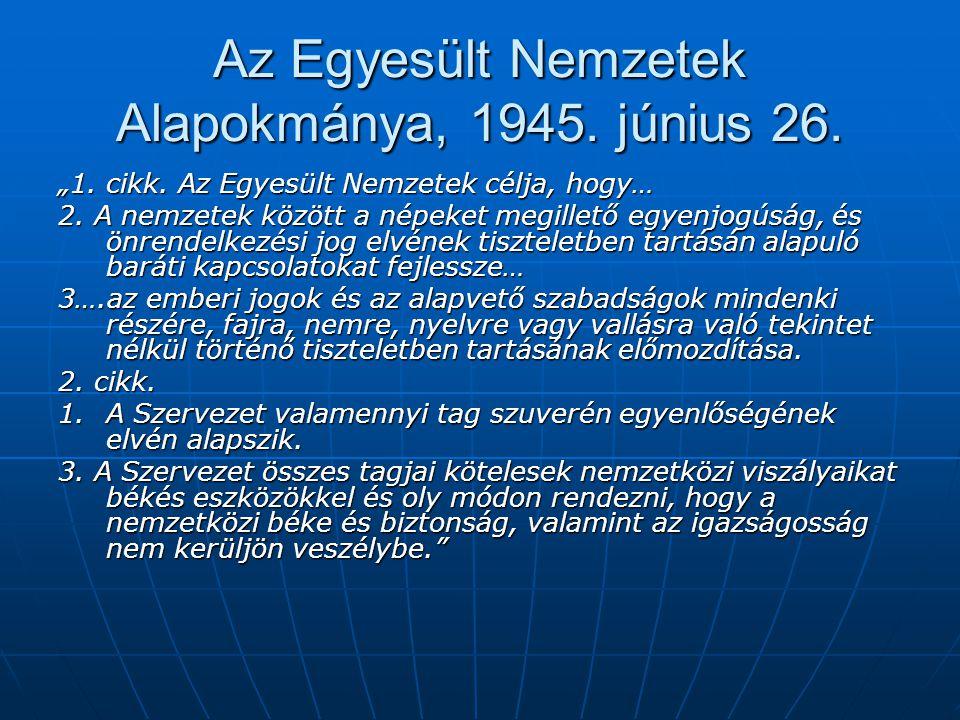 """Az Egyesült Nemzetek Alapokmánya, 1945. június 26. """"1. cikk. Az Egyesült Nemzetek célja, hogy… 2. A nemzetek között a népeket megillető egyenjogúság,"""