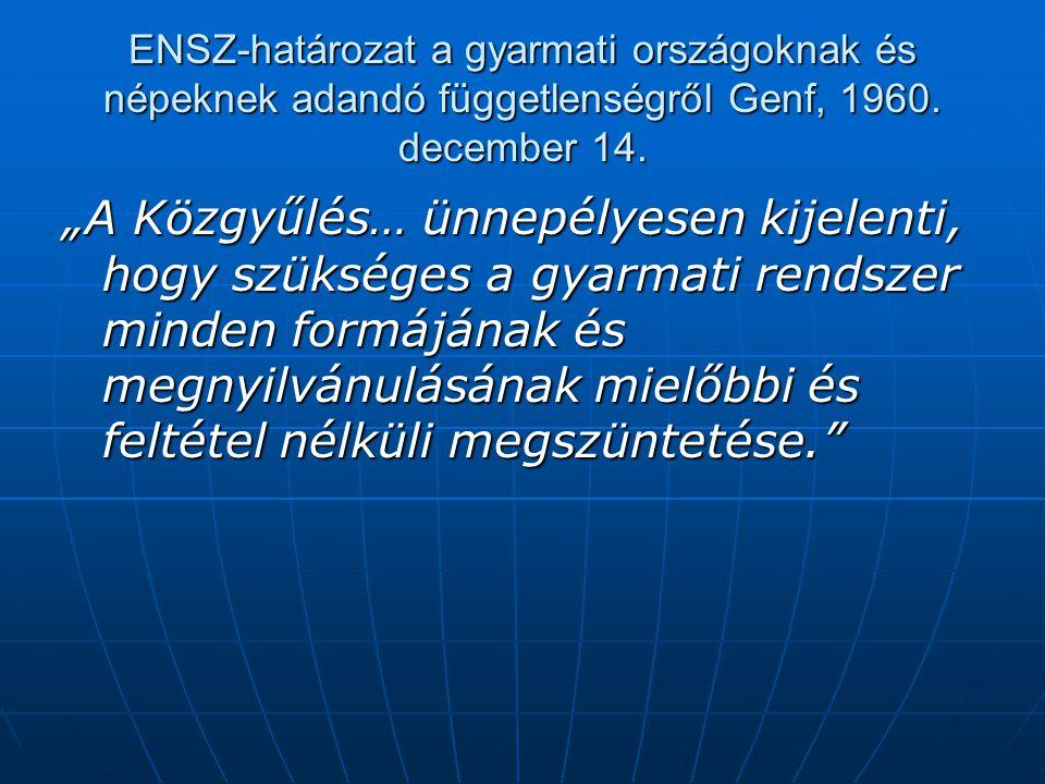 """ENSZ-határozat a gyarmati országoknak és népeknek adandó függetlenségről Genf, 1960. december 14. """"A Közgyűlés… ünnepélyesen kijelenti, hogy szükséges"""