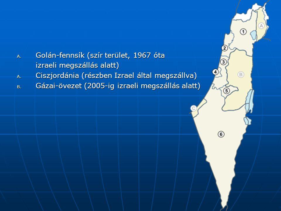A. Golán-fennsík (szír terület, 1967 óta izraeli megszállás alatt) A. Ciszjordánia (részben Izrael által megszállva) B. Gázai-övezet (2005-ig izraeli