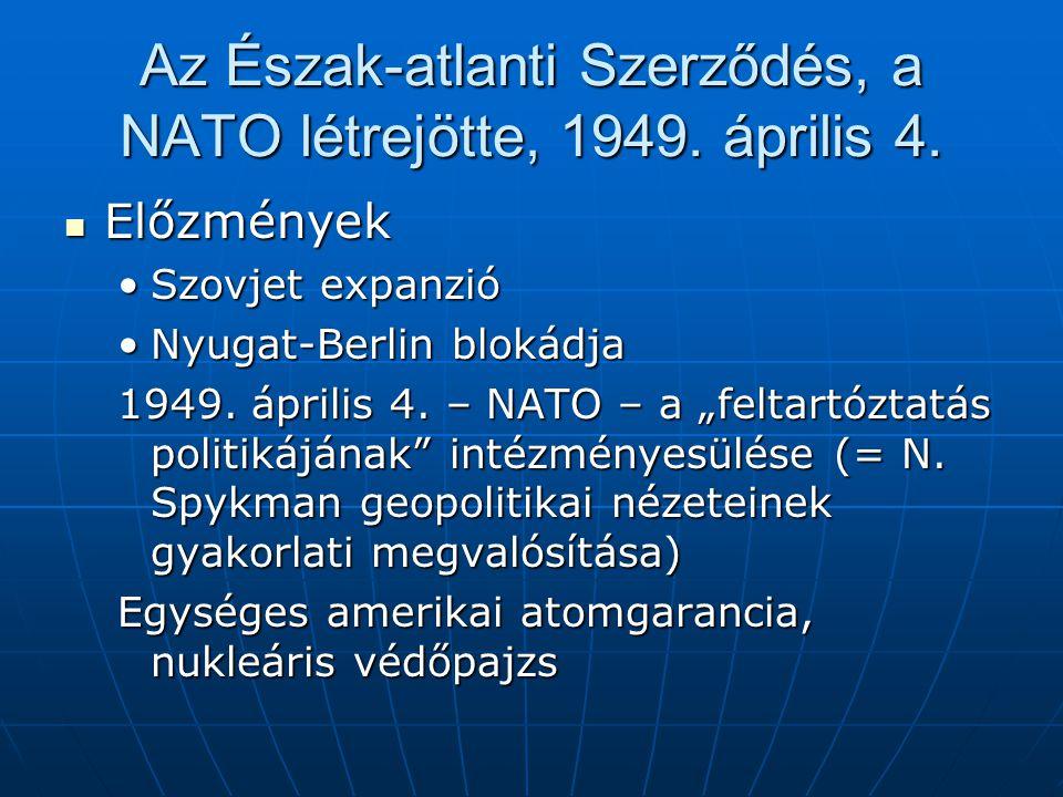 Az Észak-atlanti Szerződés, a NATO létrejötte, 1949. április 4. Előzmények Előzmények Szovjet expanzióSzovjet expanzió Nyugat-Berlin blokádjaNyugat-Be