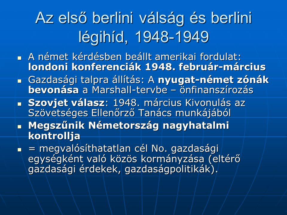 Az első berlini válság és berlini légihíd, 1948-1949 A német kérdésben beállt amerikai fordulat: londoni konferenciák 1948.
