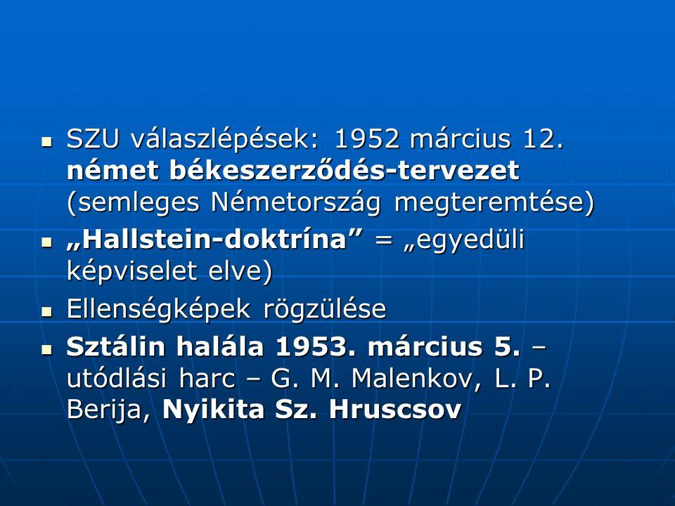 SZU válaszlépések: 1952 március 12. német békeszerződés-tervezet (semleges Németország megteremtése) SZU válaszlépések: 1952 március 12. német békesze