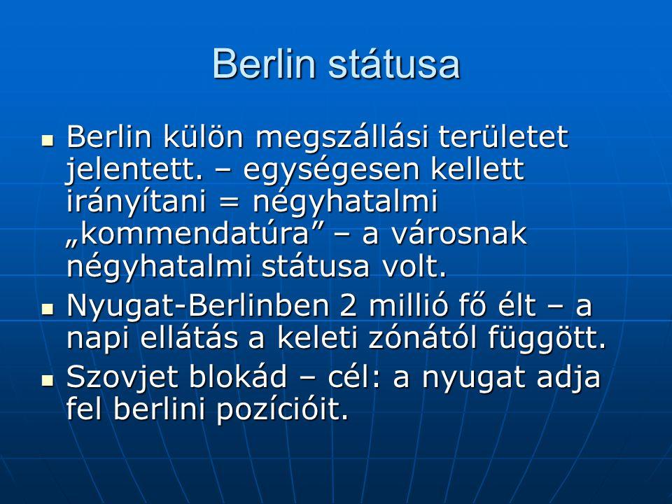 """Berlin státusa Berlin külön megszállási területet jelentett. – egységesen kellett irányítani = négyhatalmi """"kommendatúra"""" – a városnak négyhatalmi stá"""