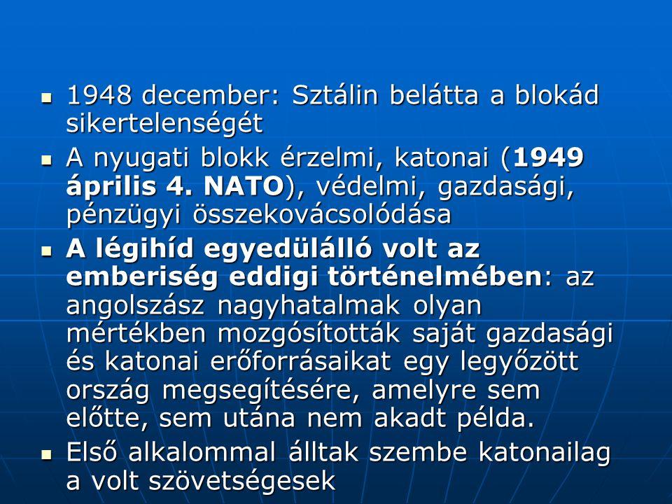 1948 december: Sztálin belátta a blokád sikertelenségét 1948 december: Sztálin belátta a blokád sikertelenségét A nyugati blokk érzelmi, katonai (1949 április 4.