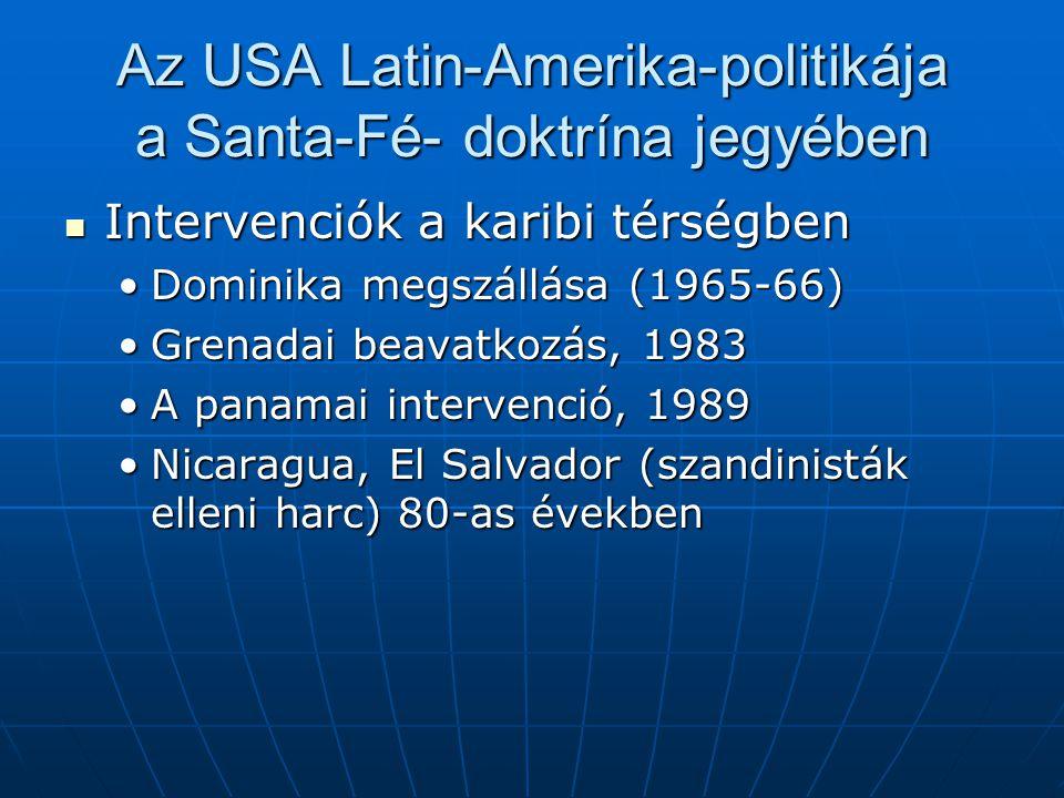 Az USA Latin-Amerika-politikája a Santa-Fé- doktrína jegyében Intervenciók a karibi térségben Intervenciók a karibi térségben Dominika megszállása (19