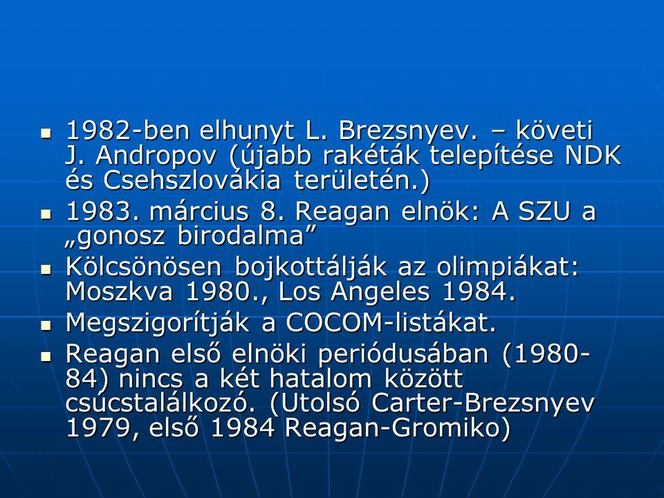 1982-ben elhunyt L. Brezsnyev. – követi J. Andropov (újabb rakéták telepítése NDK és Csehszlovákia területén.) 1982-ben elhunyt L. Brezsnyev. – követi