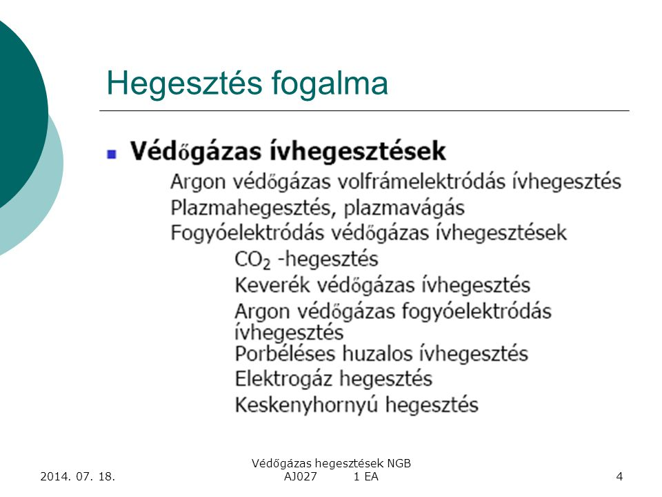 2014. 07. 18. Védőgázas hegesztések NGB AJ027 1 EA35 Technológiai jellemzők