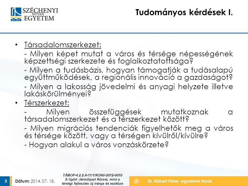 Dátum: 2014.07. 18. 4Dr. Róbert Péter, egyetemi tanár Tudományos kérdések II.