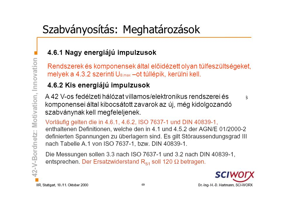 Szabványosítás: Meghatározások 4.6.1 Nagy energiájú impulzusok 4.6.2 Kis energiájú impulzusok Rendszerek és komponensek által előidézett olyan túlfeszültségeket, melyek a 4.3.2 szerinti U B,max –ot túllépik, kerülni kell.