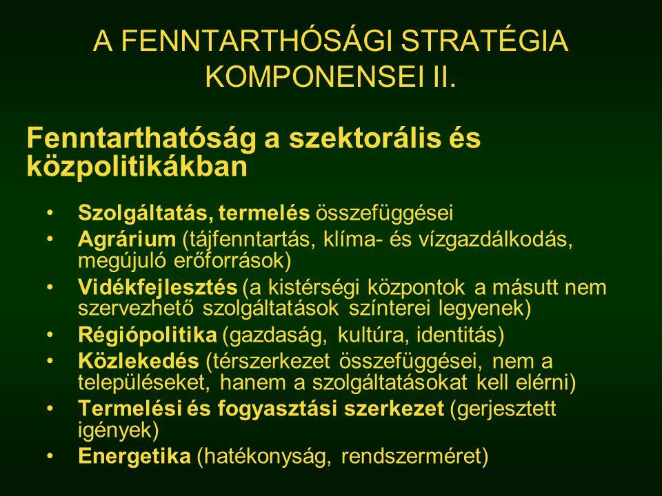 A FENNTARTHÓSÁGI STRATÉGIA KOMPONENSEI II. Fenntarthatóság a szektorális és közpolitikákban Szolgáltatás, termelés összefüggései Agrárium (tájfenntart