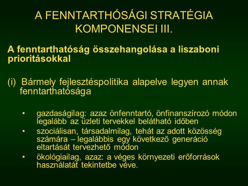 A FENNTARTHÓSÁGI STRATÉGIA KOMPONENSEI III. A fenntarthatóság összehangolása a liszaboni prioritásokkal (i) Bármely fejlesztéspolitika alapelve legyen