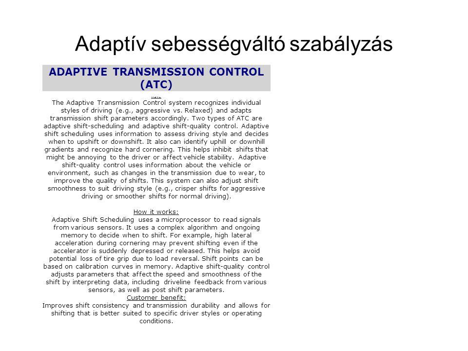 Adaptív sebességváltó szabályzás ADAPTIVE TRANSMISSION CONTROL (ATC) What it is: The Adaptive Transmission Control system recognizes individual styles