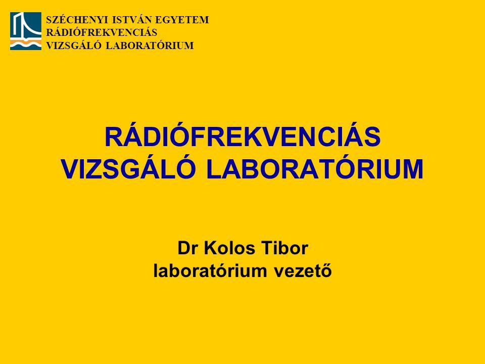 SZÉCHENYI ISTVÁN EGYETEM RÁDIÓFREKVENCIÁS VIZSGÁLÓ LABORATÓRIUM RÁDIÓFREKVENCIÁS VIZSGÁLÓ LABORATÓRIUM Dr Kolos Tibor laboratórium vezető